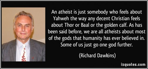 quote-an-atheist-is-just-somebody-who-feels-about-yahweh-the-way-any-decent-christian-feels-about-thor-or-richard-dawkins-222960