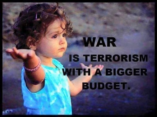 war_is_terrorism_with_a_bigger_bugdet