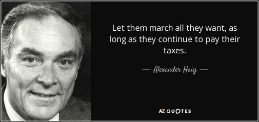 quote-let-them-march-all-they-want-as-long-as-they-continue-to-pay-their-taxes-alexander-haig-12-8-0834